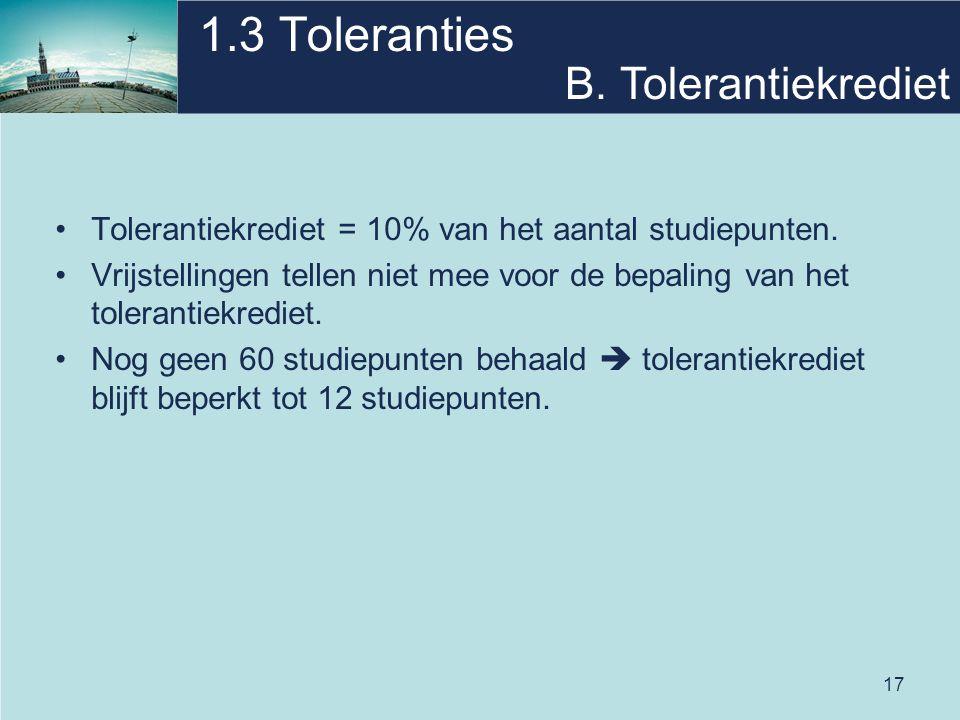 17 1.3 Toleranties Tolerantiekrediet = 10% van het aantal studiepunten.