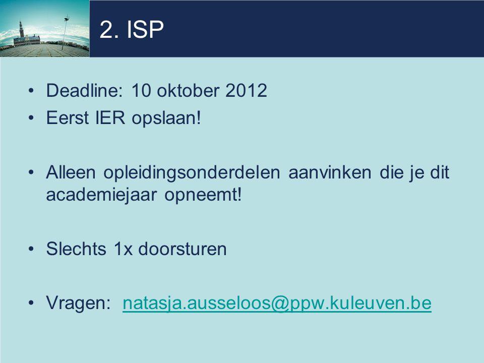 2. ISP Deadline: 10 oktober 2012 Eerst IER opslaan.