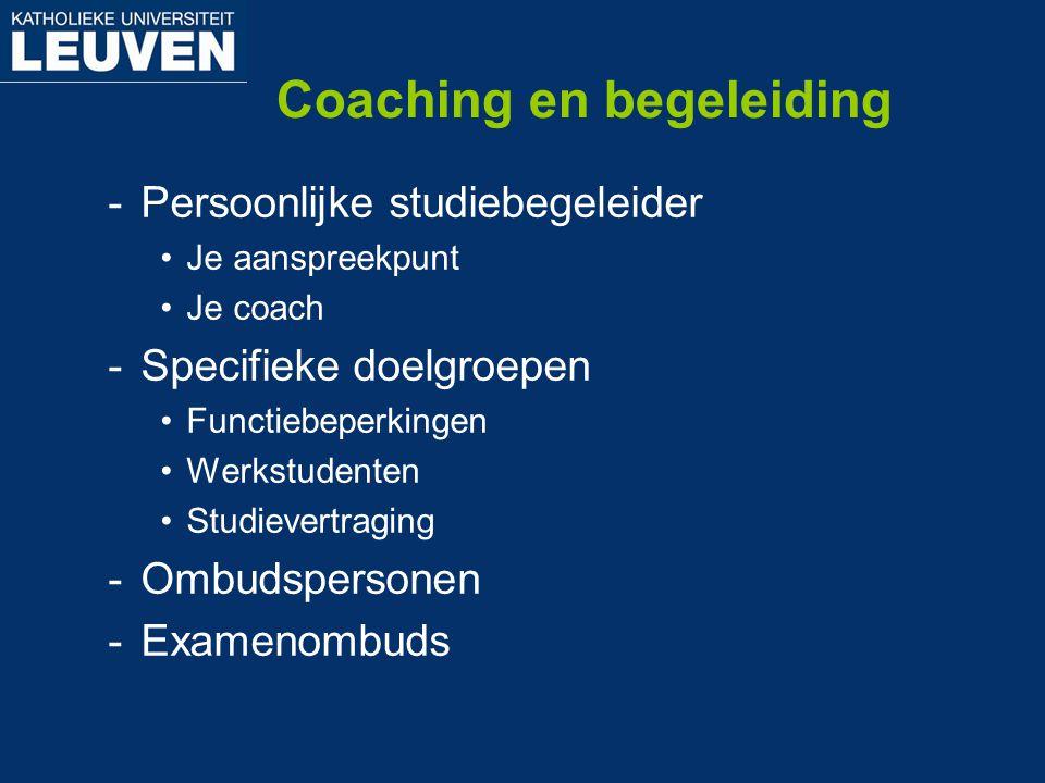Coaching en begeleiding -Persoonlijke studiebegeleider Je aanspreekpunt Je coach -Specifieke doelgroepen Functiebeperkingen Werkstudenten Studievertra