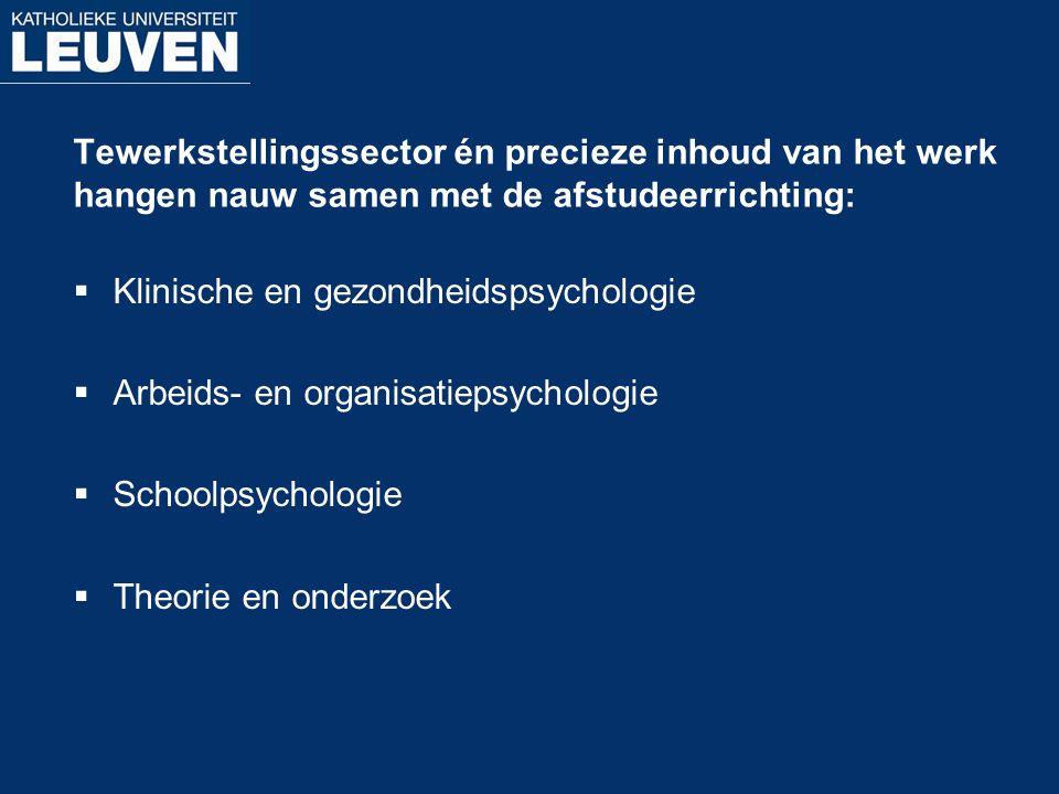 Tewerkstellingssector én precieze inhoud van het werk hangen nauw samen met de afstudeerrichting:  Klinische en gezondheidspsychologie  Arbeids- en
