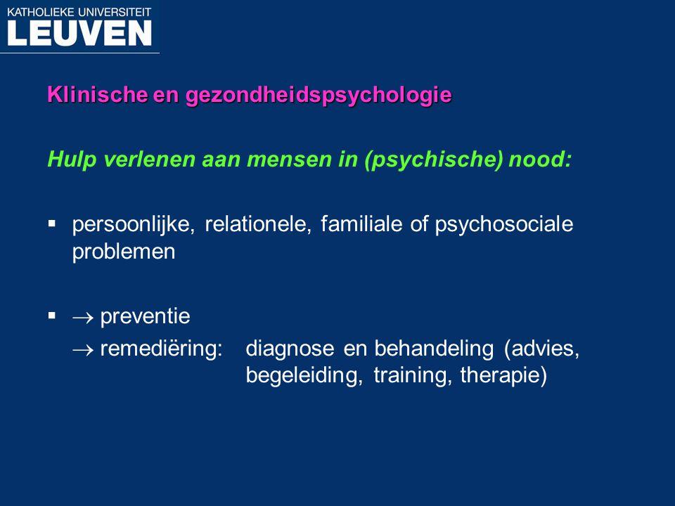 Klinische en gezondheidspsychologie Hulp verlenen aan mensen in (psychische) nood:  persoonlijke, relationele, familiale of psychosociale problemen 