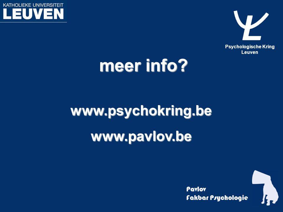 meer info? www.psychokring.bewww.pavlov.be Pavlov Fakbar Psychologie Psychologische Kring Leuven