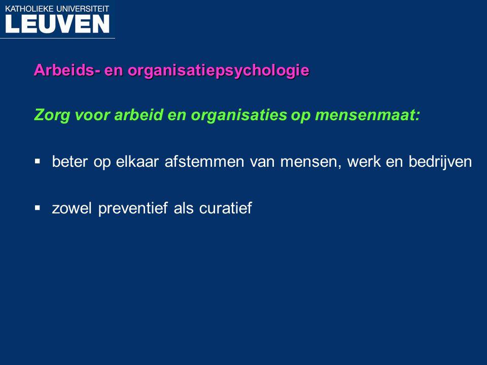 Arbeids- en organisatiepsychologie Zorg voor arbeid en organisaties op mensenmaat:  beter op elkaar afstemmen van mensen, werk en bedrijven  zowel p