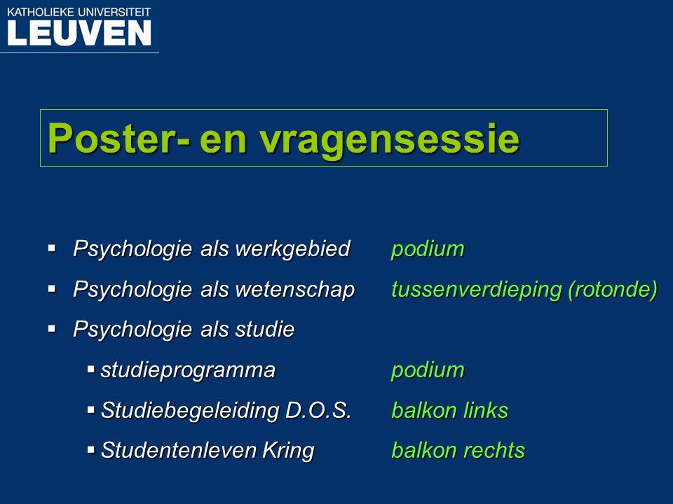 Poster- en vragensessie  Psychologie als werkgebied  Psychologie als wetenschap  Psychologie als studie  studieprogramma  Studiebegeleiding D.O.S
