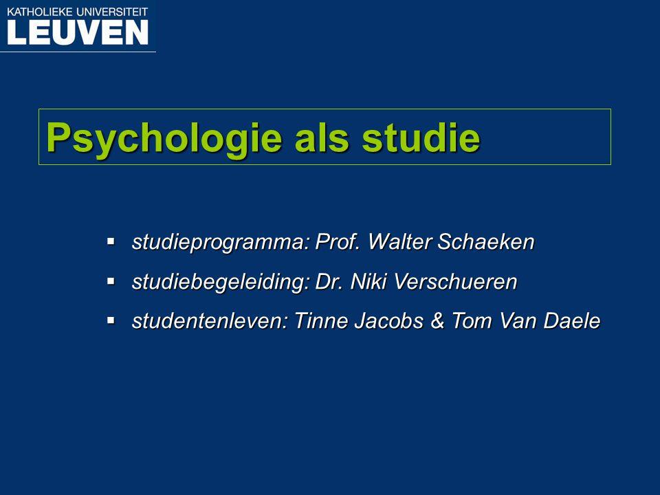  studieprogramma: Prof. Walter Schaeken  studiebegeleiding: Dr. Niki Verschueren  studentenleven: Tinne Jacobs & Tom Van Daele Psychologie als stud