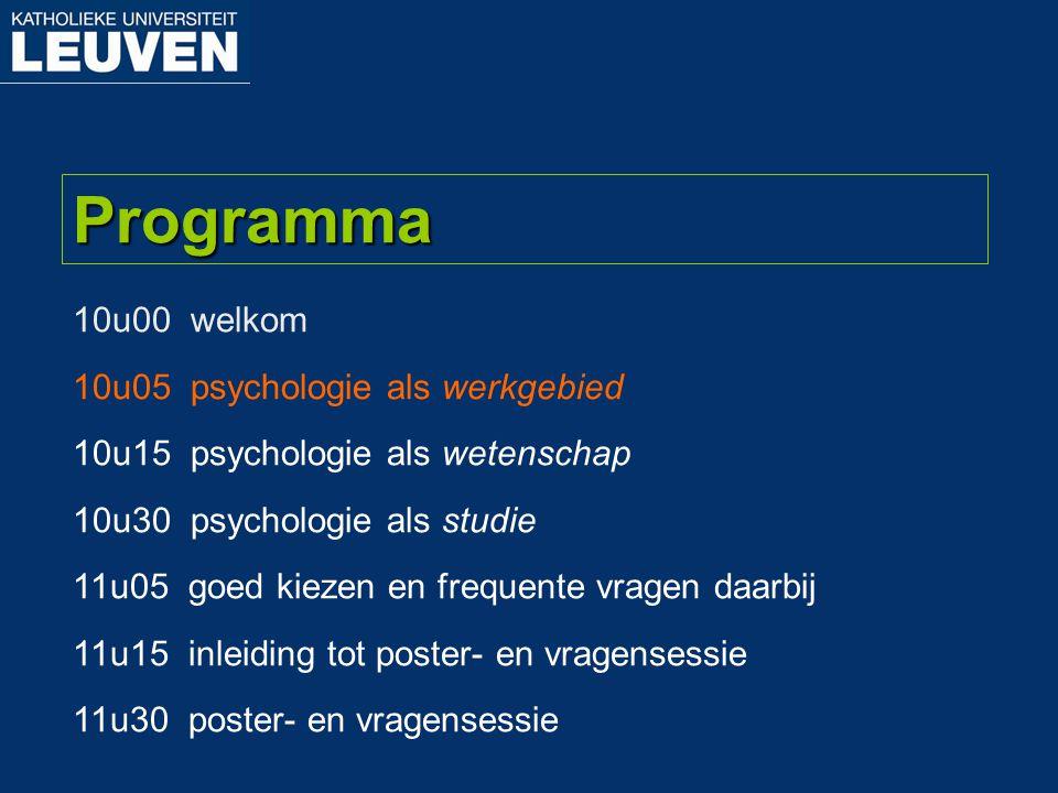 10u00 welkom 10u05 psychologie als werkgebied 10u15 psychologie als wetenschap 10u30 psychologie als studie 11u05 goed kiezen en frequente vragen daarbij 11u15 inleiding tot poster- en vragensessie 11u30 poster- en vragensessie Programma