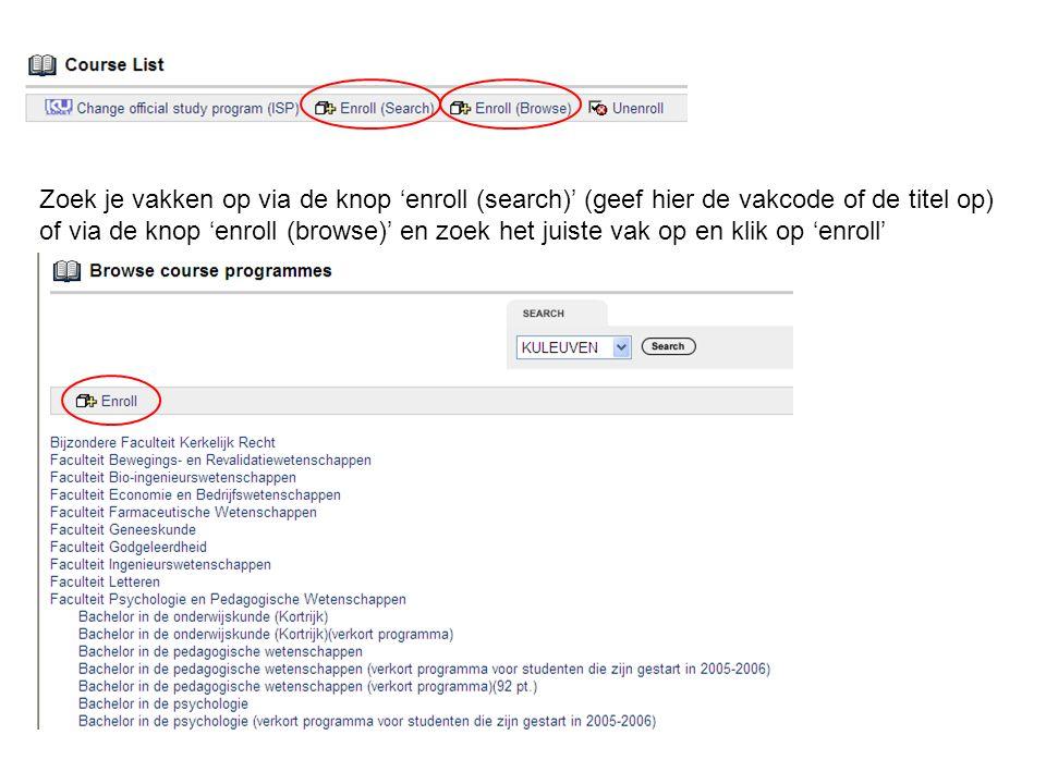 Zoek je vakken op via de knop 'enroll (search)' (geef hier de vakcode of de titel op) of via de knop 'enroll (browse)' en zoek het juiste vak op en klik op 'enroll'