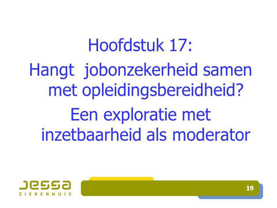 19 Hoofdstuk 17: Hangt jobonzekerheid samen met opleidingsbereidheid.