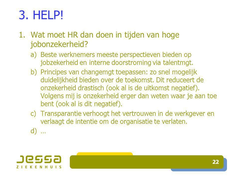 22 3. HELP. 1.Wat moet HR dan doen in tijden van hoge jobonzekerheid.
