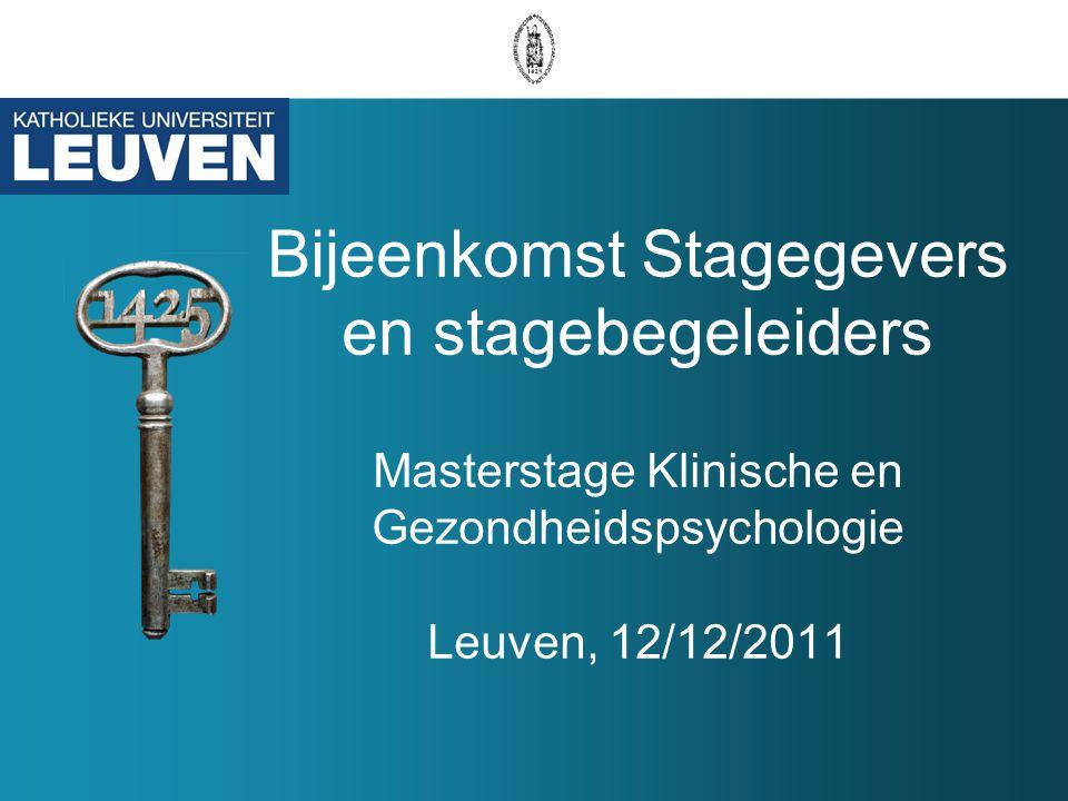 Bijeenkomst Stagegevers en stagebegeleiders Masterstage Klinische en Gezondheidspsychologie Leuven, 12/12/2011