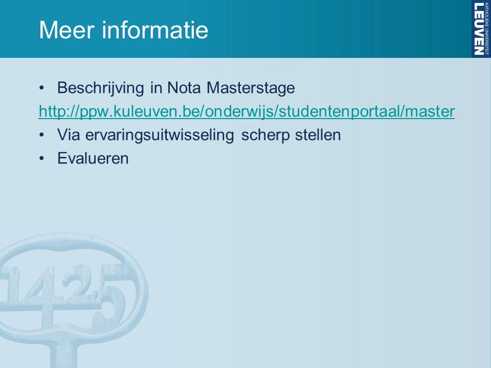 Meer informatie Beschrijving in Nota Masterstage http://ppw.kuleuven.be/onderwijs/studentenportaal/master Via ervaringsuitwisseling scherp stellen Evalueren