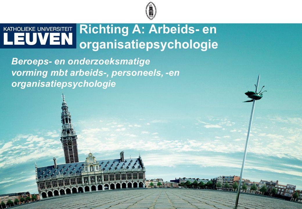 Richting A: Arbeids- en organisatiepsychologie Beroeps- en onderzoeksmatige vorming mbt arbeids-, personeels, -en organisatiepsychologie