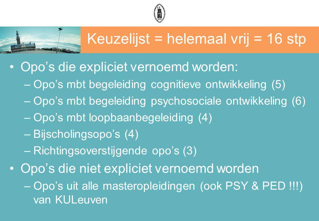 Keuzelijst = helemaal vrij = 16 stp Opo's die expliciet vernoemd worden: –Opo's mbt begeleiding cognitieve ontwikkeling (5) –Opo's mbt begeleiding psychosociale ontwikkeling (6) –Opo's mbt loopbaanbegeleiding (4) –Bijscholingsopo's (4) –Richtingsoverstijgende opo's (3) Opo's die niet expliciet vernoemd worden –Opo's uit alle masteropleidingen (ook PSY & PED !!!) van KULeuven