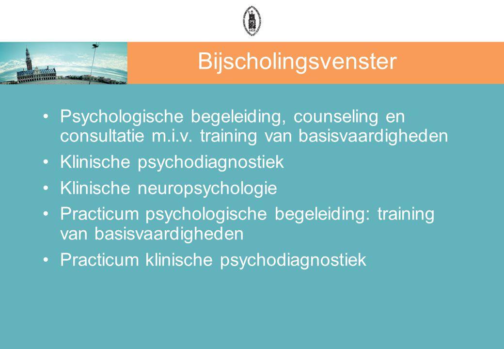 Bijscholingsvenster Psychologische begeleiding, counseling en consultatie m.i.v. training van basisvaardigheden Klinische psychodiagnostiek Klinische