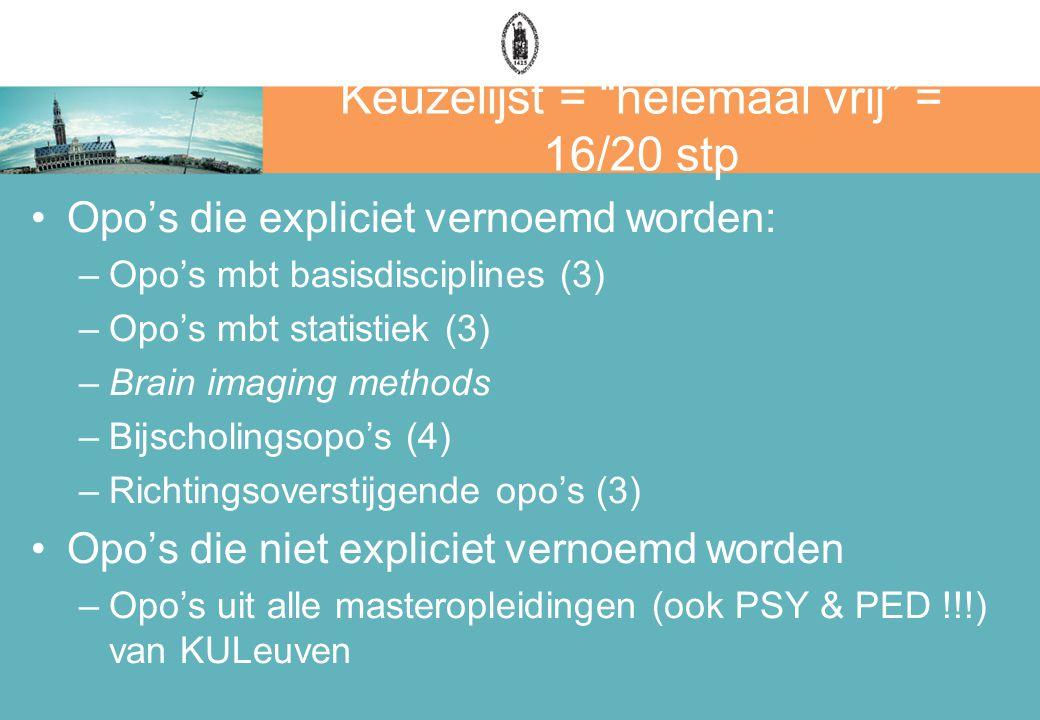 Keuzelijst = helemaal vrij = 16/20 stp Opo's die expliciet vernoemd worden: –Opo's mbt basisdisciplines (3) –Opo's mbt statistiek (3) –Brain imaging methods –Bijscholingsopo's (4) –Richtingsoverstijgende opo's (3) Opo's die niet expliciet vernoemd worden –Opo's uit alle masteropleidingen (ook PSY & PED !!!) van KULeuven