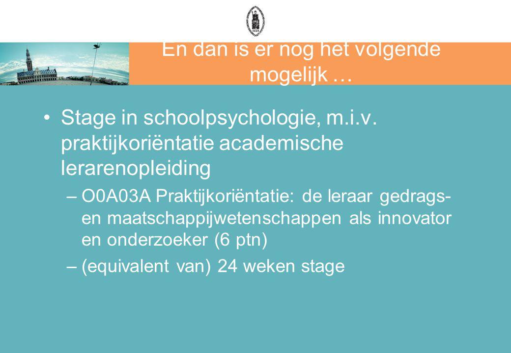 En dan is er nog het volgende mogelijk … Stage in schoolpsychologie, m.i.v. praktijkoriëntatie academische lerarenopleiding –O0A03A Praktijkoriëntatie