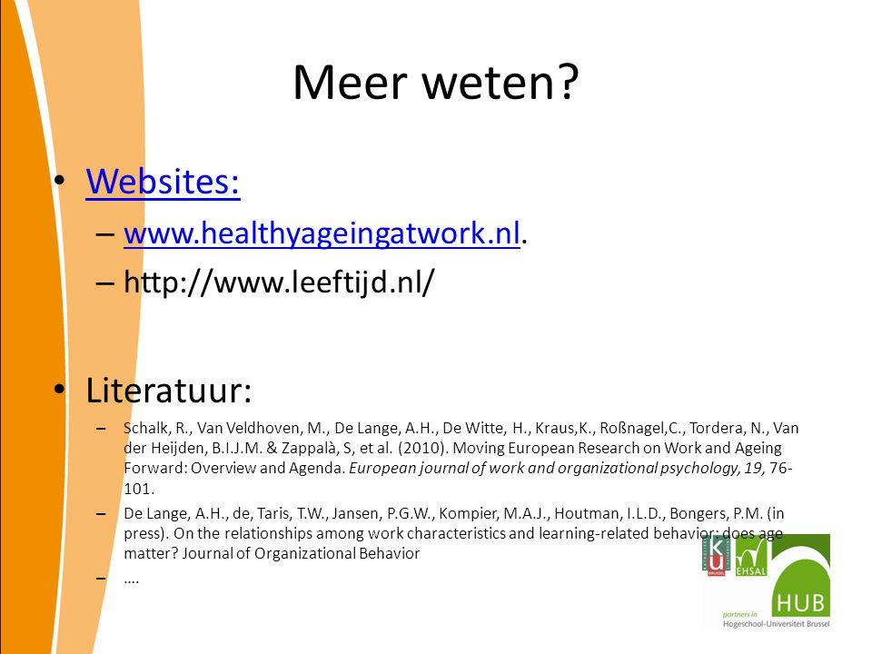 Meer weten? Websites: – www.healthyageingatwork.nl. www.healthyageingatwork.nl – http://www.leeftijd.nl/ Literatuur: – Schalk, R., Van Veldhoven, M.,