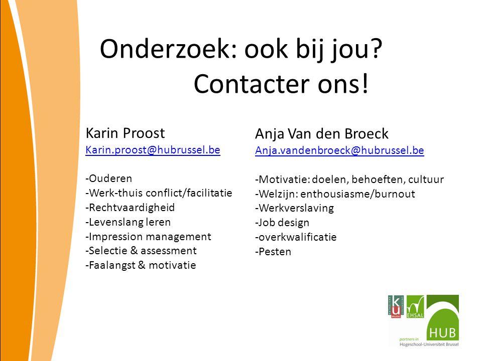 Onderzoek: ook bij jou? Contacter ons! Karin Proost Karin.proost@hubrussel.be -Ouderen -Werk-thuis conflict/facilitatie -Rechtvaardigheid -Levenslang