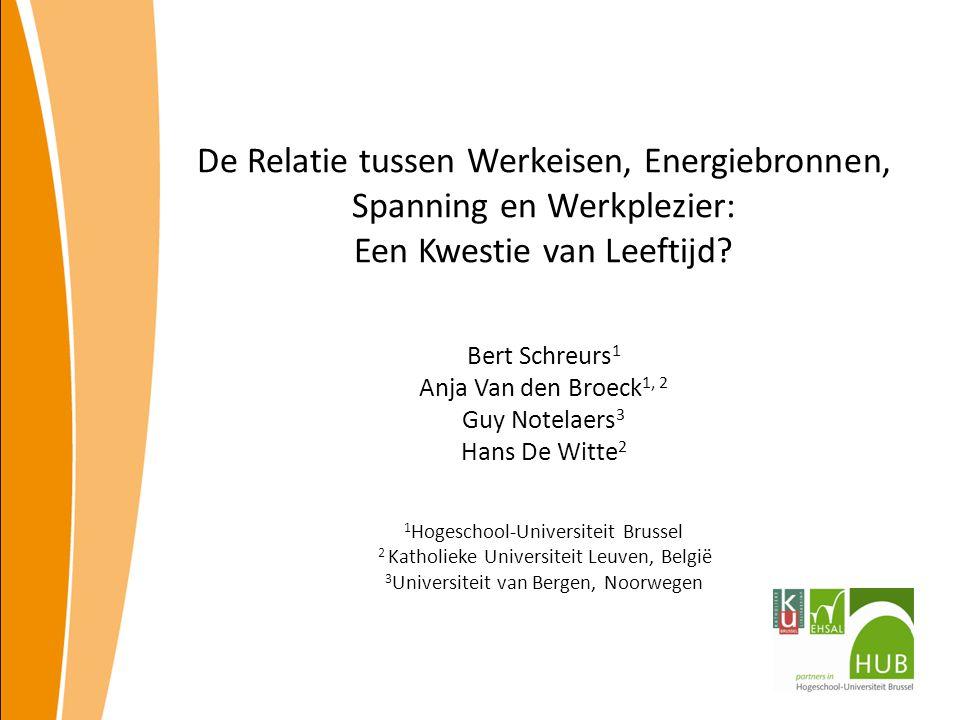 De Relatie tussen Werkeisen, Energiebronnen, Spanning en Werkplezier: Een Kwestie van Leeftijd? Bert Schreurs 1 Anja Van den Broeck 1, 2 Guy Notelaers