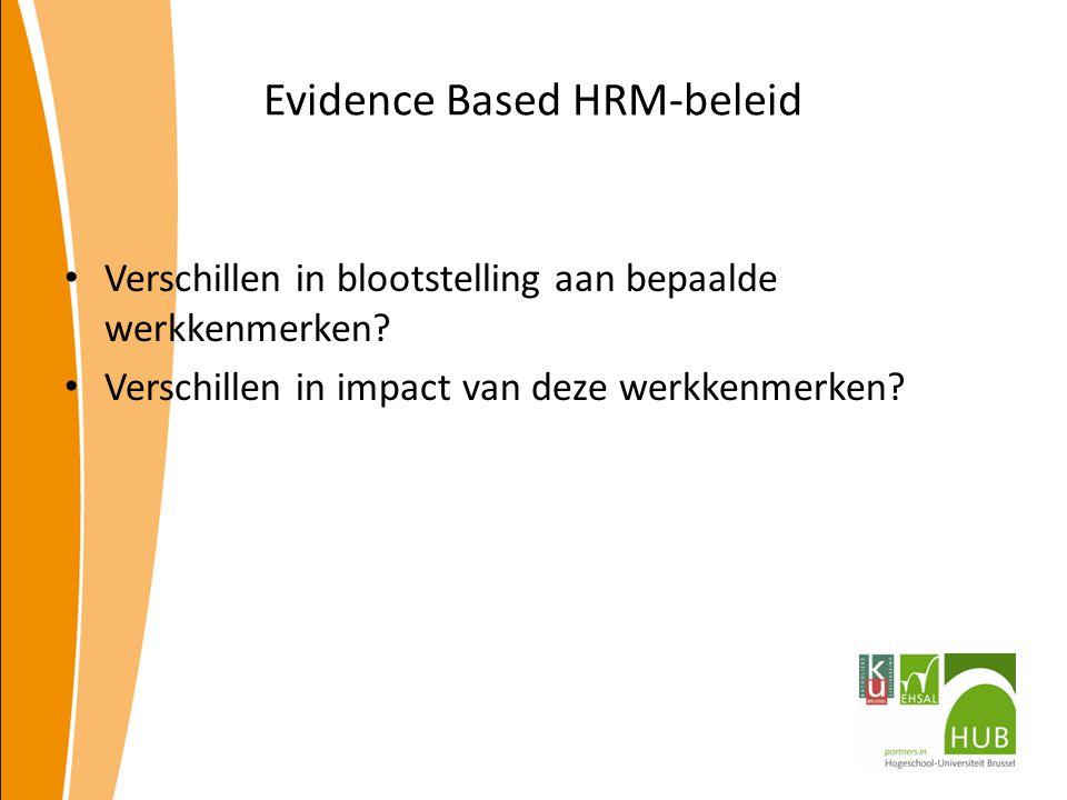 Evidence Based HRM-beleid Verschillen in blootstelling aan bepaalde werkkenmerken? Verschillen in impact van deze werkkenmerken?