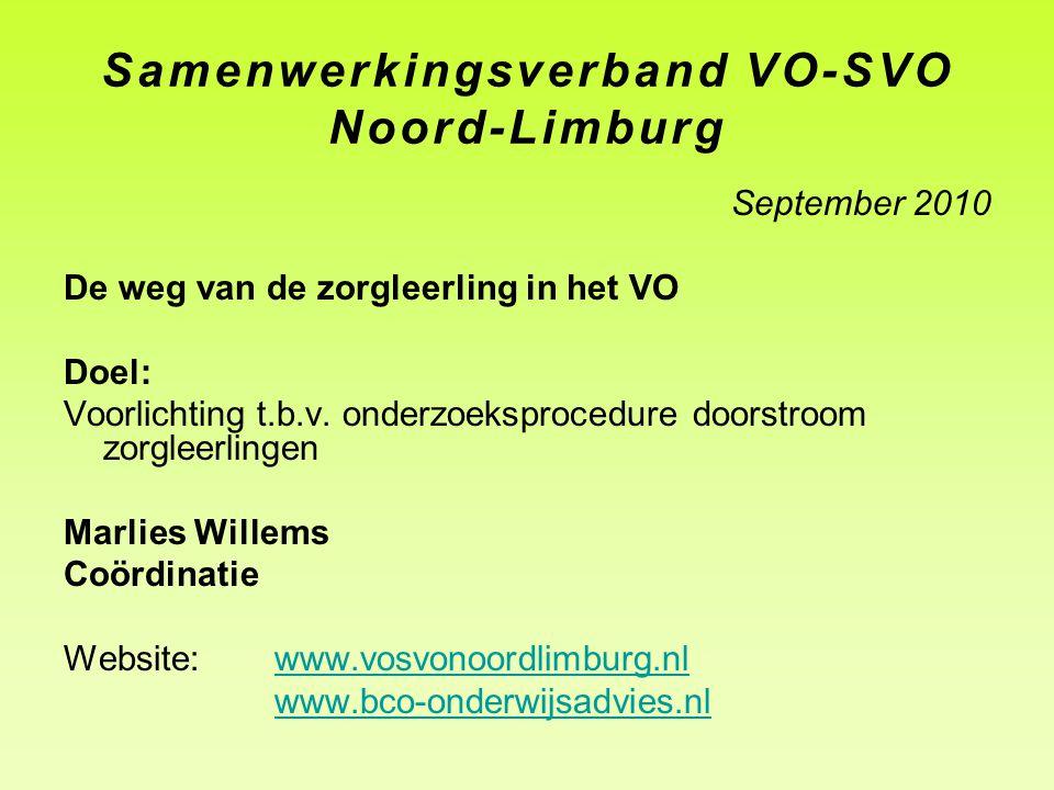 Samenwerkingsverband VO-SVO Noord-Limburg September 2010 De weg van de zorgleerling in het VO Doel: Voorlichting t.b.v. onderzoeksprocedure doorstroom