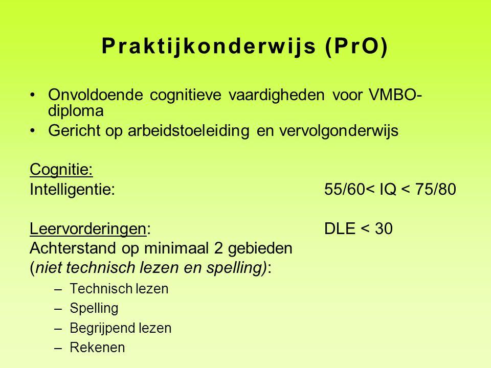 Praktijkonderwijs (PrO) Onvoldoende cognitieve vaardigheden voor VMBO- diploma Gericht op arbeidstoeleiding en vervolgonderwijs Cognitie: Intelligenti
