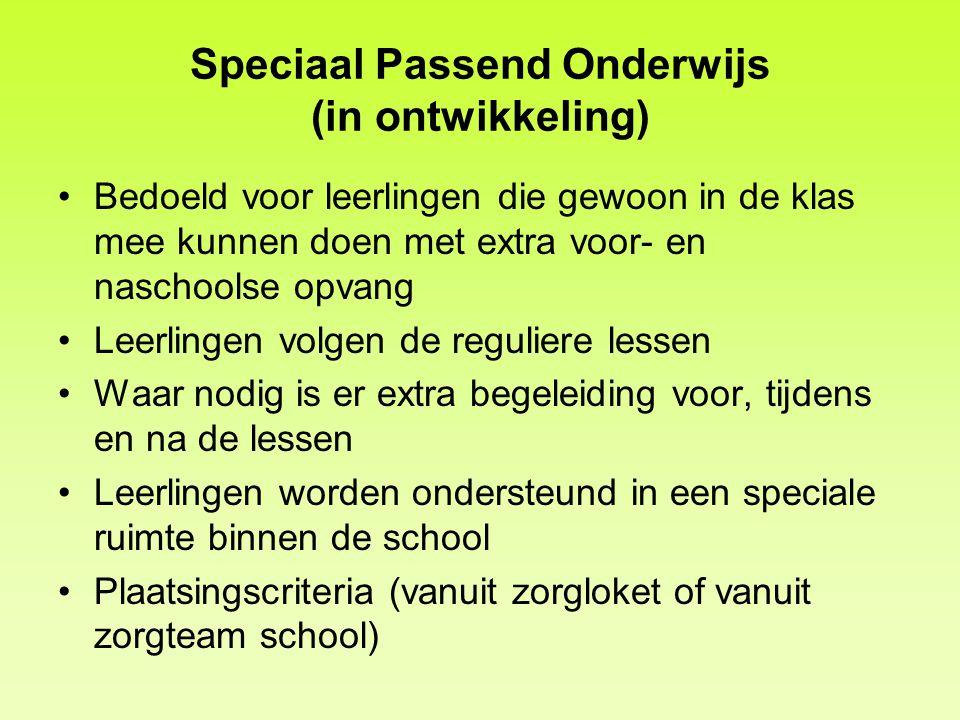 Speciaal Passend Onderwijs (in ontwikkeling) Bedoeld voor leerlingen die gewoon in de klas mee kunnen doen met extra voor- en naschoolse opvang Leerli