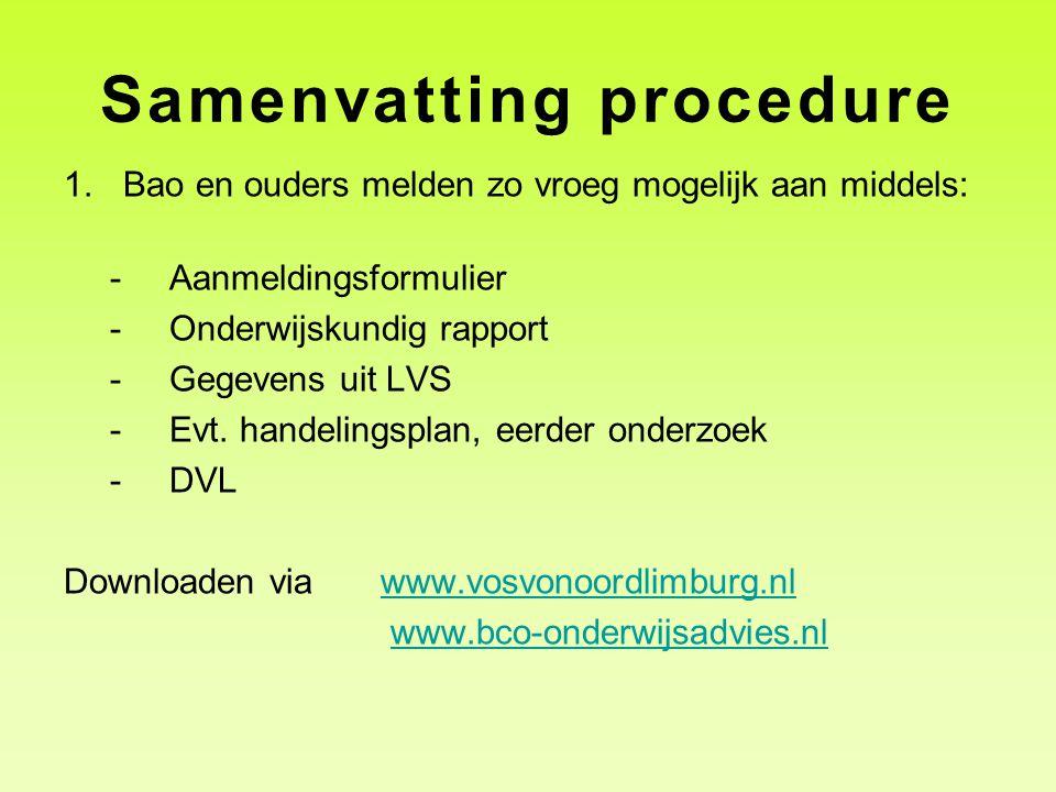Samenvatting procedure 1.Bao en ouders melden zo vroeg mogelijk aan middels: -Aanmeldingsformulier -Onderwijskundig rapport -Gegevens uit LVS -Evt. ha