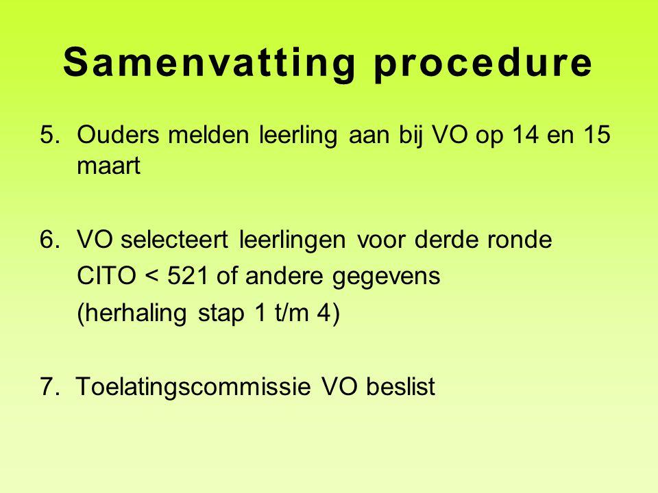 Samenvatting procedure 5.Ouders melden leerling aan bij VO op 14 en 15 maart 6.VO selecteert leerlingen voor derde ronde CITO < 521 of andere gegevens (herhaling stap 1 t/m 4) 7.