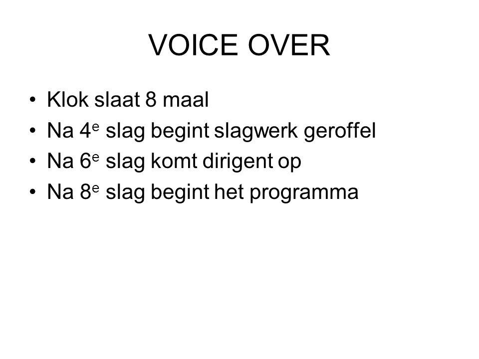 VOICE OVER Klok slaat 8 maal Na 4 e slag begint slagwerk geroffel Na 6 e slag komt dirigent op Na 8 e slag begint het programma