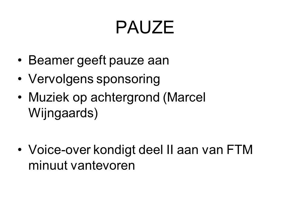 PAUZE Beamer geeft pauze aan Vervolgens sponsoring Muziek op achtergrond (Marcel Wijngaards) Voice-over kondigt deel II aan van FTM minuut vantevoren