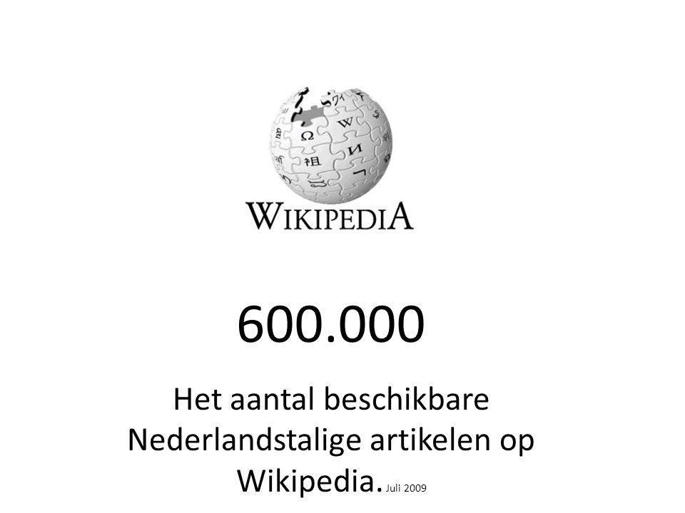 600.000 Het aantal beschikbare Nederlandstalige artikelen op Wikipedia. Juli 2009 Bron: Multiscope