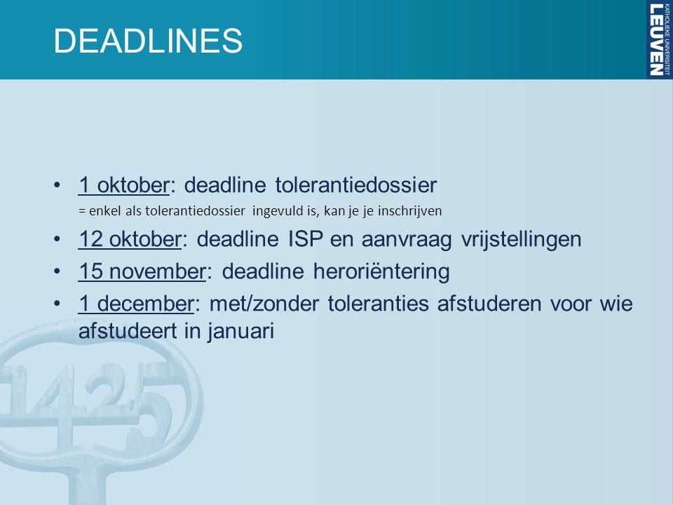 DEADLINES 1 oktober: deadline tolerantiedossier = enkel als tolerantiedossier ingevuld is, kan je je inschrijven 12 oktober: deadline ISP en aanvraag