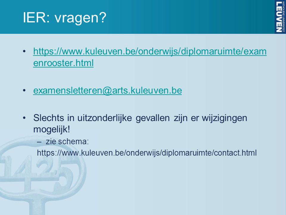 IER: vragen? https://www.kuleuven.be/onderwijs/diplomaruimte/exam enrooster.htmlhttps://www.kuleuven.be/onderwijs/diplomaruimte/exam enrooster.html ex