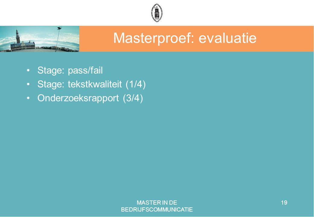 MASTER IN DE BEDRIJFSCOMMUNICATIE 19 Masterproef: evaluatie Stage: pass/fail Stage: tekstkwaliteit (1/4) Onderzoeksrapport (3/4)