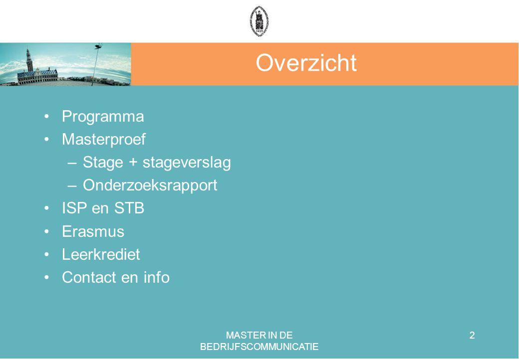MASTER IN DE BEDRIJFSCOMMUNICATIE 2 Overzicht Programma Masterproef –Stage + stageverslag –Onderzoeksrapport ISP en STB Erasmus Leerkrediet Contact en info