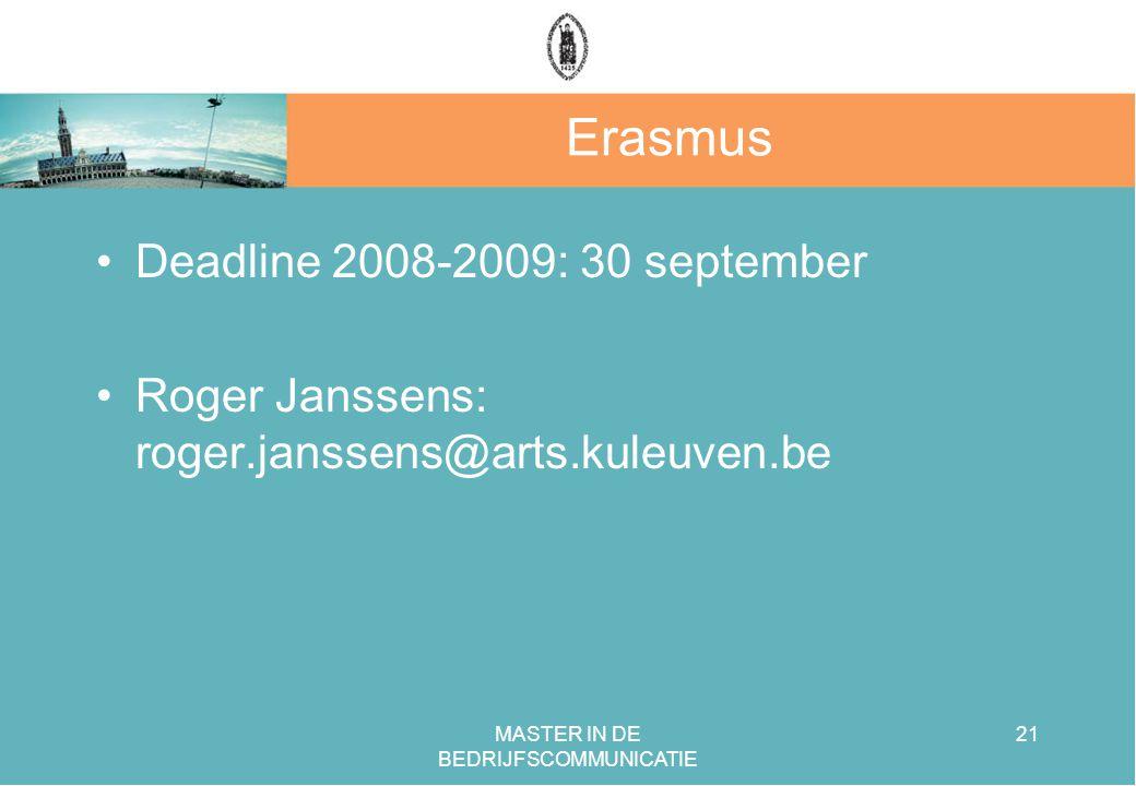 MASTER IN DE BEDRIJFSCOMMUNICATIE 21 Erasmus Deadline 2008-2009: 30 september Roger Janssens: roger.janssens@arts.kuleuven.be
