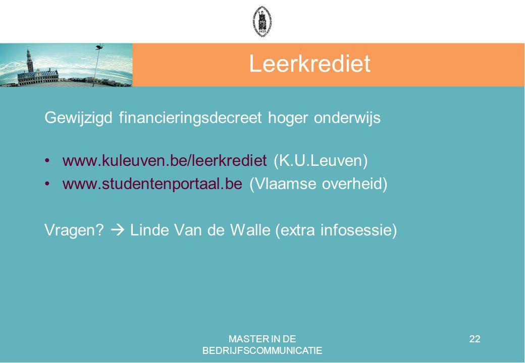 MASTER IN DE BEDRIJFSCOMMUNICATIE 22 Leerkrediet Gewijzigd financieringsdecreet hoger onderwijs www.kuleuven.be/leerkrediet (K.U.Leuven) www.studentenportaal.be (Vlaamse overheid) Vragen.