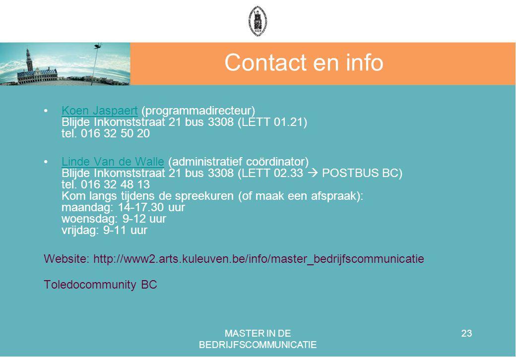 MASTER IN DE BEDRIJFSCOMMUNICATIE 23 Contact en info Koen Jaspaert (programmadirecteur) Blijde Inkomststraat 21 bus 3308 (LETT 01.21) tel.