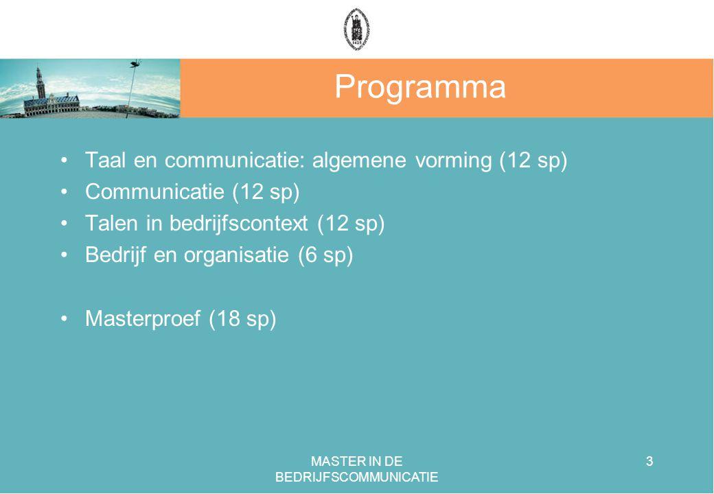 MASTER IN DE BEDRIJFSCOMMUNICATIE 3 Programma Taal en communicatie: algemene vorming (12 sp) Communicatie (12 sp) Talen in bedrijfscontext (12 sp) Bedrijf en organisatie (6 sp) Masterproef (18 sp)