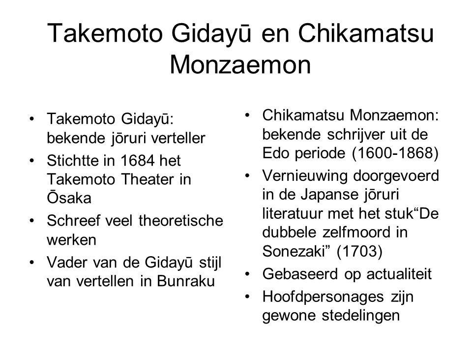 Takemoto Gidayū en Chikamatsu Monzaemon Takemoto Gidayū: bekende jōruri verteller Stichtte in 1684 het Takemoto Theater in Ōsaka Schreef veel theoreti