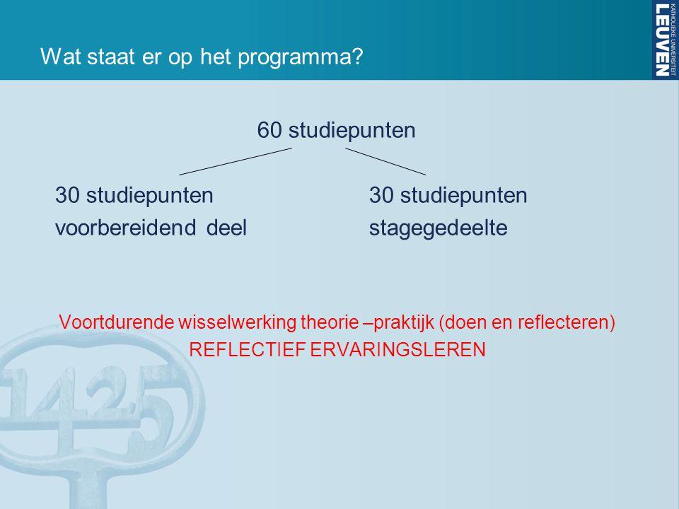 Wat staat er op het programma? 60 studiepunten30 studiepunten voorbereidend deelstagegedeelte Voortdurende wisselwerking theorie –praktijk (doen en re