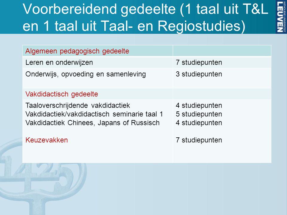 Voorbereidend gedeelte (1 taal uit T&L en 1 taal uit Taal- en Regiostudies) Algemeen pedagogisch gedeelte Leren en onderwijzen7 studiepunten Onderwijs