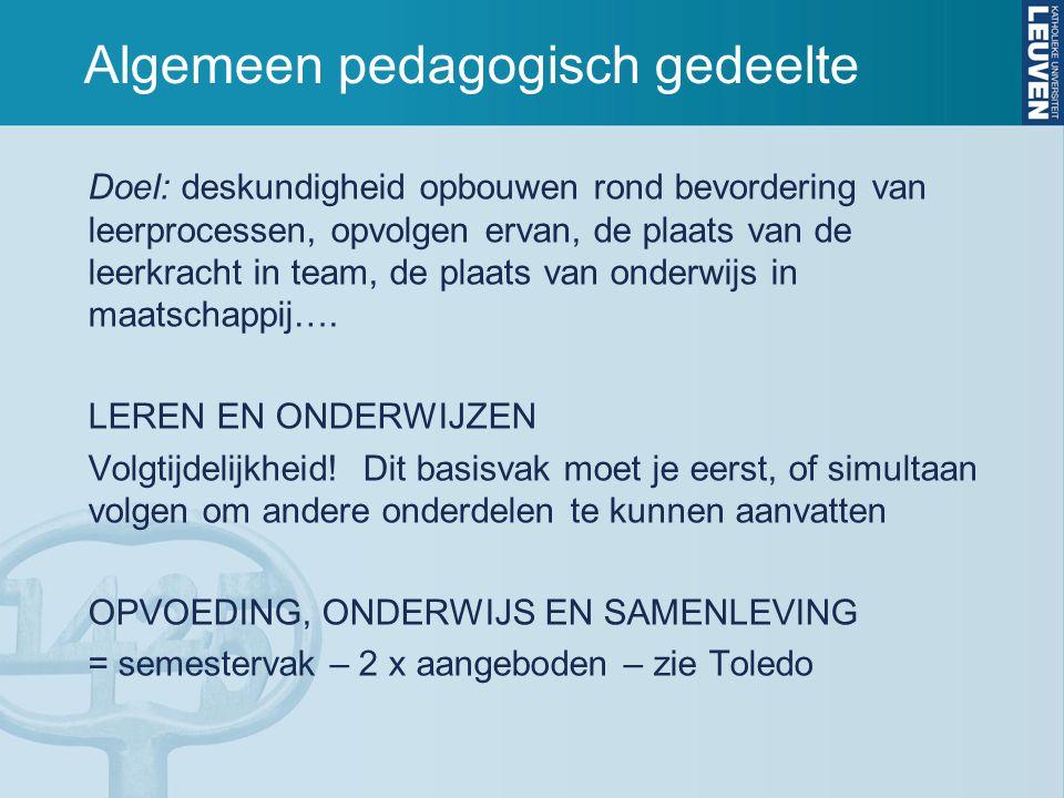 Algemeen pedagogisch gedeelte Doel: deskundigheid opbouwen rond bevordering van leerprocessen, opvolgen ervan, de plaats van de leerkracht in team, de