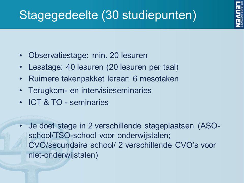 Stagegedeelte (30 studiepunten) Observatiestage: min. 20 lesuren Lesstage: 40 lesuren (20 lesuren per taal) Ruimere takenpakket leraar: 6 mesotaken Te
