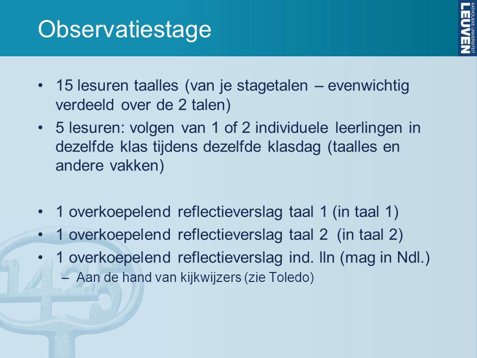 Observatiestage 15 lesuren taalles (van je stagetalen – evenwichtig verdeeld over de 2 talen) 5 lesuren: volgen van 1 of 2 individuele leerlingen in d