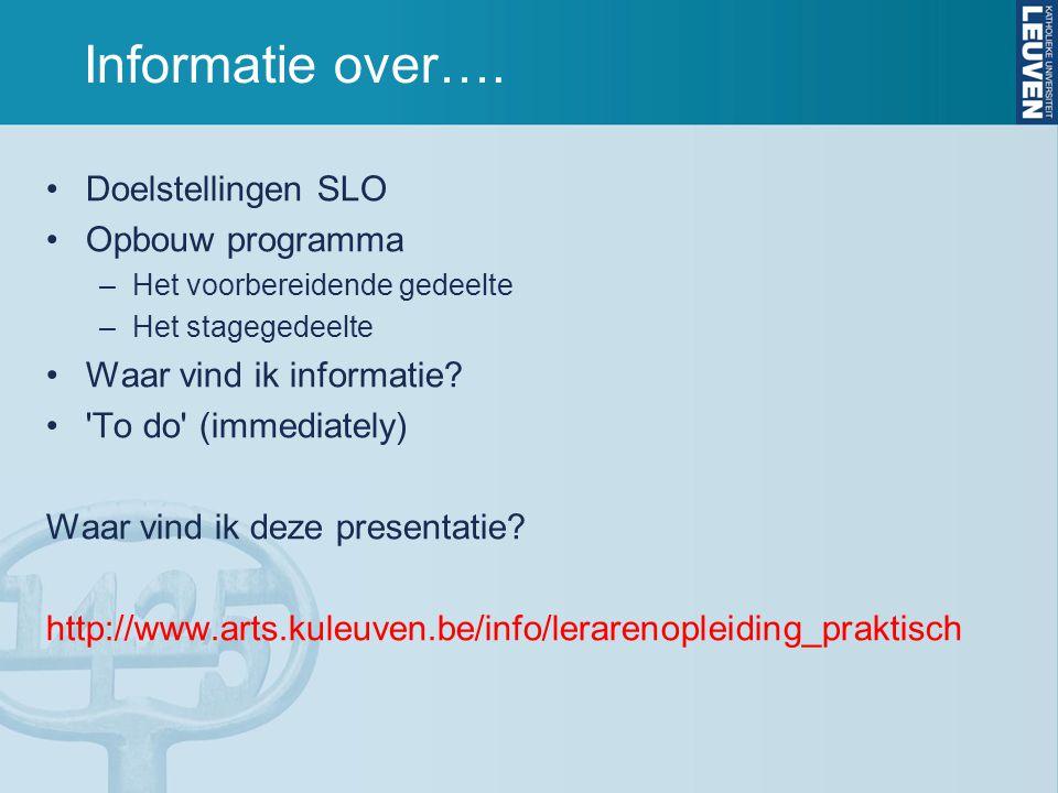 Informatie over…. Doelstellingen SLO Opbouw programma –Het voorbereidende gedeelte –Het stagegedeelte Waar vind ik informatie? 'To do' (immediately) W