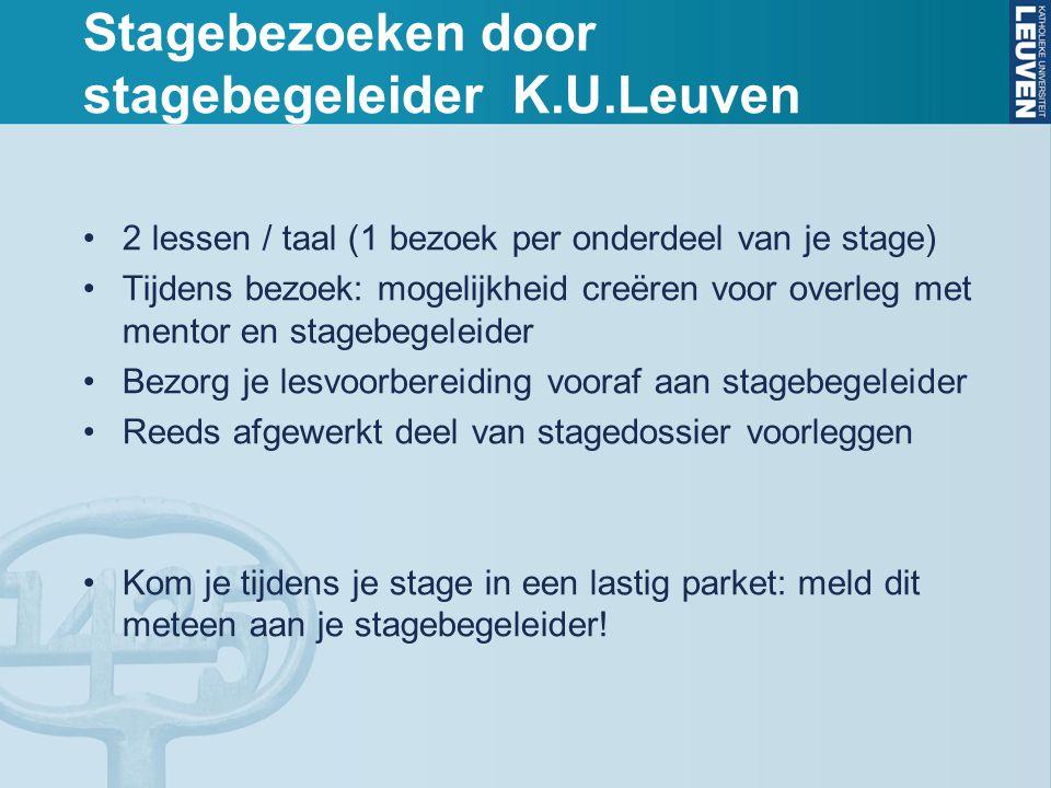 Stagebezoeken door stagebegeleider K.U.Leuven 2 lessen / taal (1 bezoek per onderdeel van je stage) Tijdens bezoek: mogelijkheid creëren voor overleg