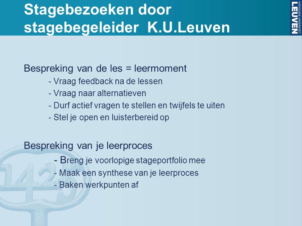 Stagebezoeken door stagebegeleider K.U.Leuven Bespreking van de les = leermoment - Vraag feedback na de lessen - Vraag naar alternatieven - Durf actie