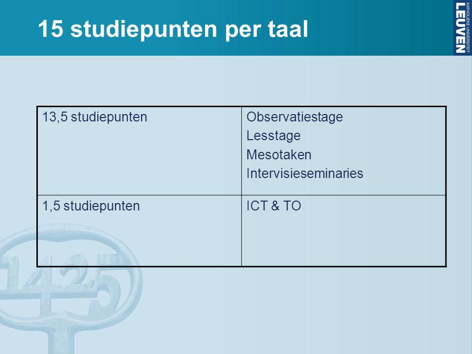 15 studiepunten per taal 13,5 studiepuntenObservatiestage Lesstage Mesotaken Intervisieseminaries 1,5 studiepuntenICT & TO
